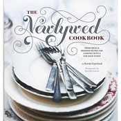 The Newlywed Cookbook:  Fresh Ideas and Modern Recipes for Cooking with & for Each Other